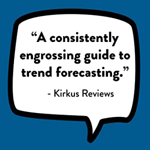 Kirkus Reviews quote: Consistently engaging engrossing guide to trend forecasting.