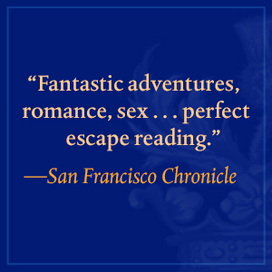 San Francisco Chronicle says, fantastic adventures, romance, sex… perfect escape reading.