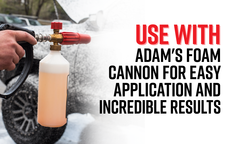 Use with Adam's Foam Cannon for easy application and incredible results