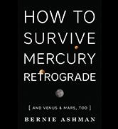 How to Survive Mercury Retrograde, by Bernie Ashman