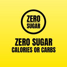 Zero Sugar - Zero Calories or Carbs