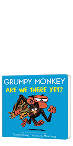 Grumpy Monkey Are We There Yet? by Suzanne Lang; Illustrated by Max Lang