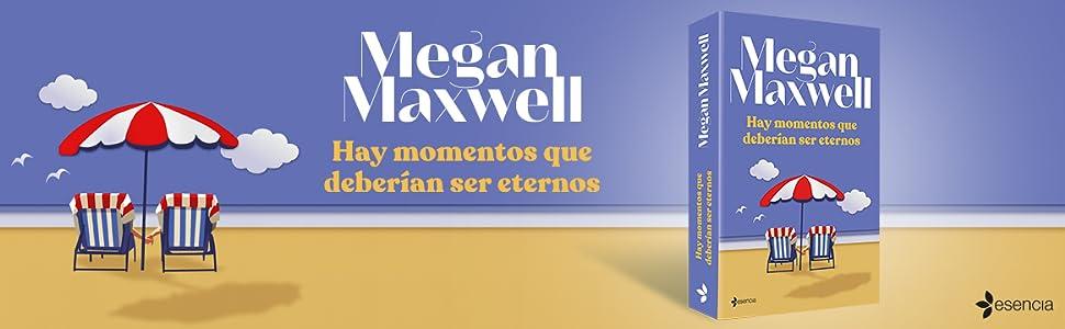 Esencia, Megan Maxwell, erótica, romántica, Hay momentos que deberían ser eternos, novela, Maxwell