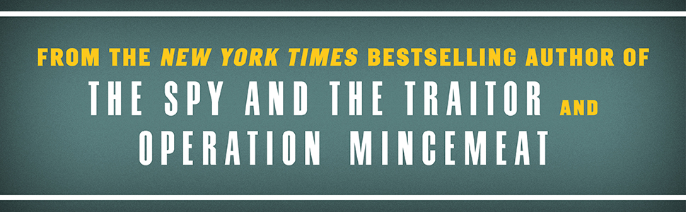 From the New York Times Bestselling Author of The Spy and the Traitor and Operation Mincemeat