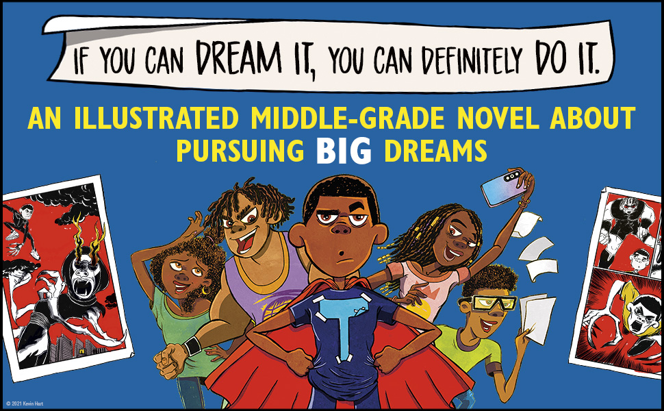If you can dream it, you can definitely do it. An illustrated Middle-Grade novel by actor Kevin Hart