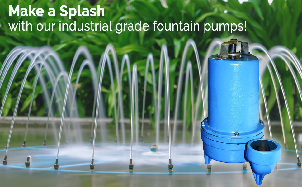 Make a splash with our industrial grade fountain pumps!