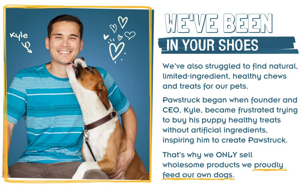 Pawstruck only sells wholesome products we proudly feed our own dogs.