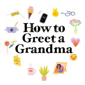 """Various items around the words """"How to Greet a Grandma"""""""