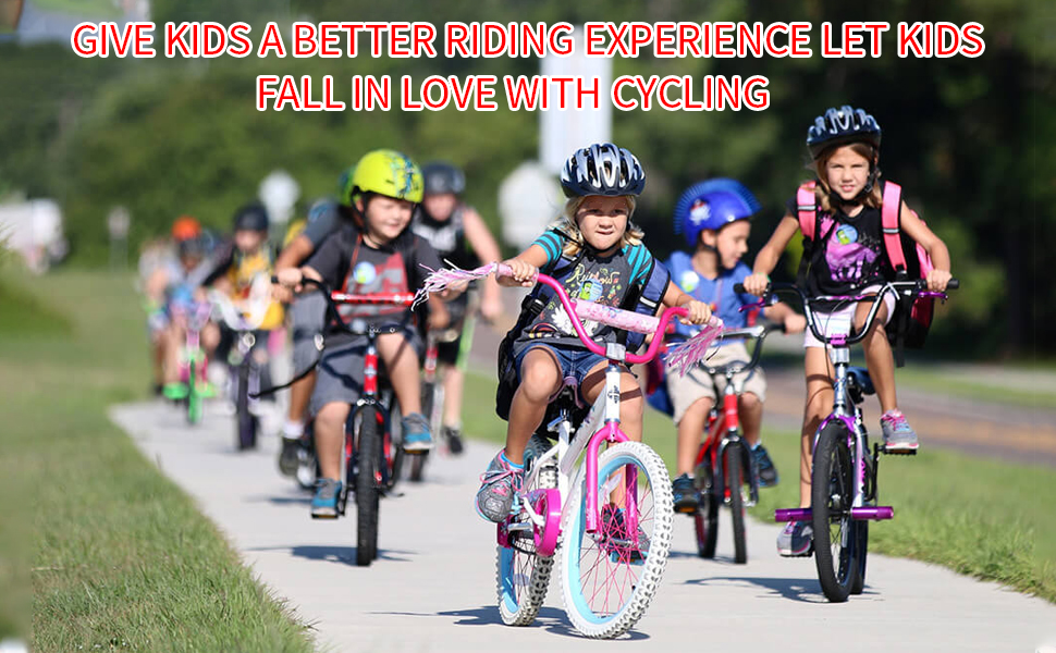 give kids a better riding experience.Let kids fall in love with cycling