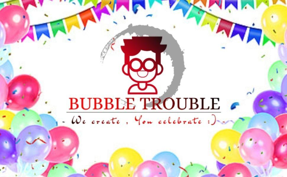 Welcome to our store BUBBLE TROUBLE