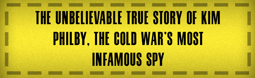The unbelievable true story of Kim Philby, the Cold War's most infamous spy