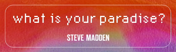 Steve Madden - What is your paradise?