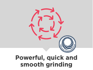 Powerful, quick and smooth grinding