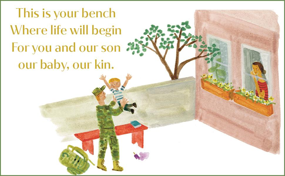This is your bench, where life will begin, for you and our son, our baby, our kin.