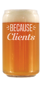 Text says Because Clients in bod font, engraved onto a beer can shaped pint glass