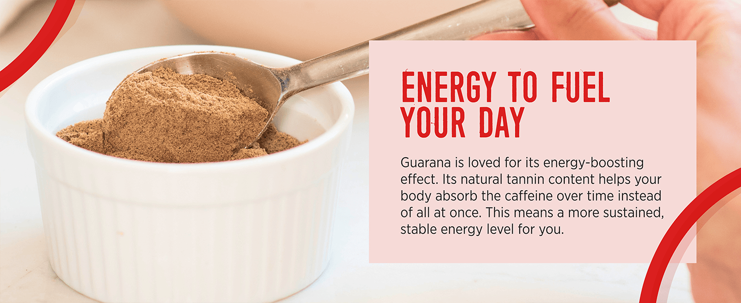 Guarana gives you energy to fuel your day