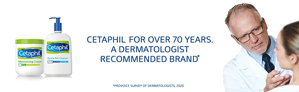 Cetaphil for over 70 years, a dermatologist recommended brand