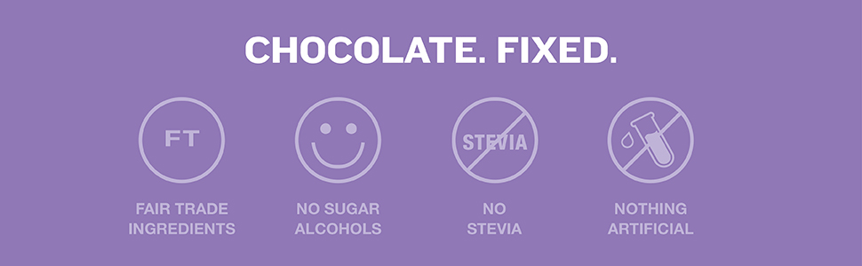 Chocolate Fixed. Fair Trade, No Sugar Alcohols, No Stevia, Nothing Artificial