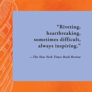 The New York Times Book Review: riveting, heartbreaking, sometimes difficult, always inspiring.
