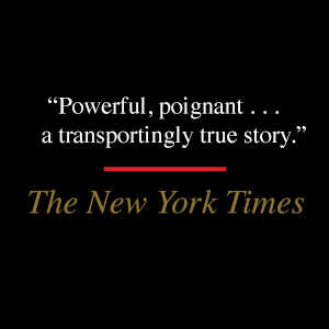 """The New York Times says, """"Powerful, poignant ... a transportingly true story."""""""
