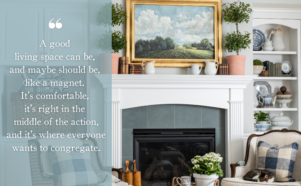A good living space can be a magnet, where everyone wants to congregate.