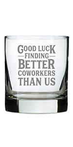 Test says Good luck finding better coworkers than us, engraved on a rocks glass.