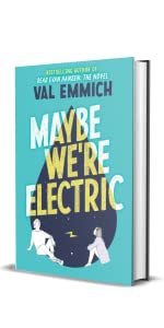 MAYBE WE'RE ELECTRIC by the bestselling author of DEAR EVAN HANSEN: THE NOVEL, Val Emmich