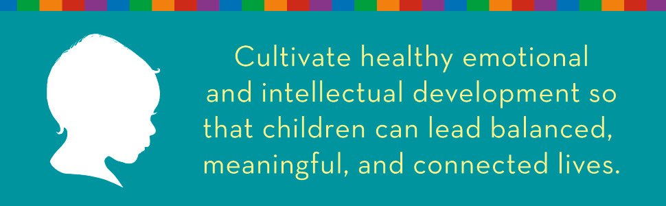 Cultivate healthy development so that children can lead balanced, meaningful, and connected lives.