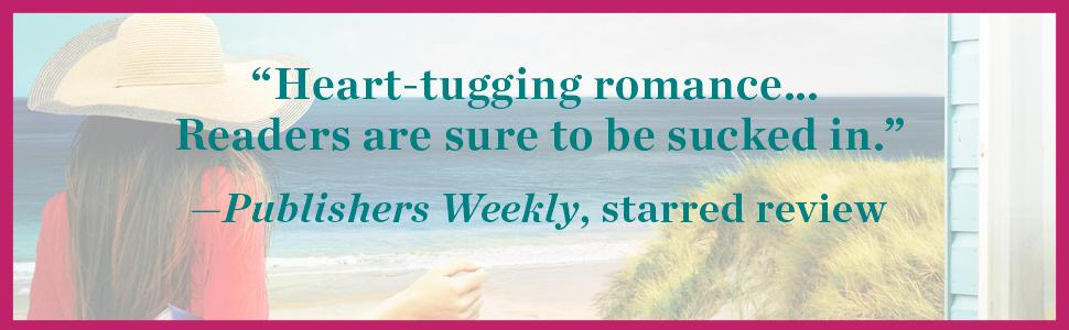 """""""Heart-tugging romance… Readers are sure to be sucked in.""""—Publishers Weekly, starred review"""