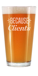 Text says Because Clients in bod font, engraved onto a pint glass