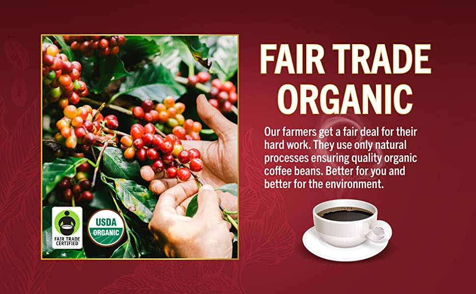 Enjoy fair trade organic. Better for you and better for the environment.