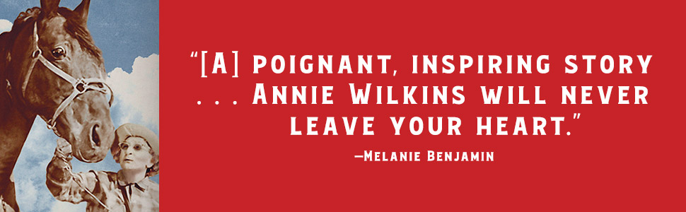 """""""A poignant, inspiring story…Annie Wilkins will never leave your heart"""" – Melanie Benjamin"""