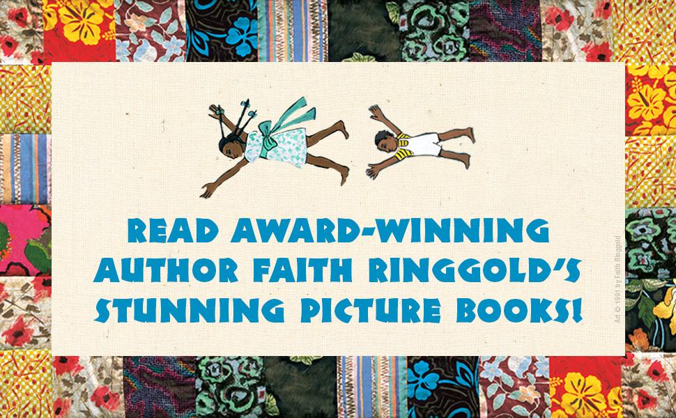 Read Award-Winning author Faith Ringgold's stunning Picture Books!
