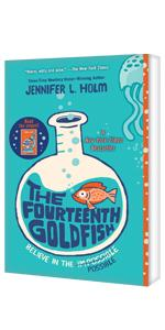 The Fourteenth Goldfish, Believe in the possible. by Jennifer L. Holm