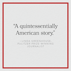 """""""A quintessentially American Story.""""--Linda Greenhouse"""