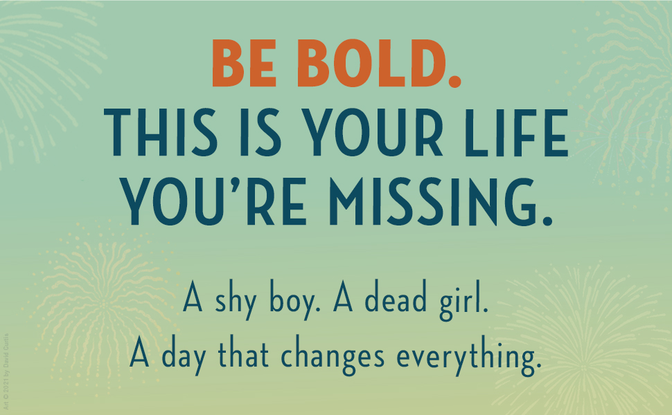 BE BOLD. This is your life you are missing.