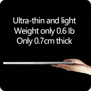 Ultra-thin and light Weight only 0.6 Ib Only 0.7cm thick