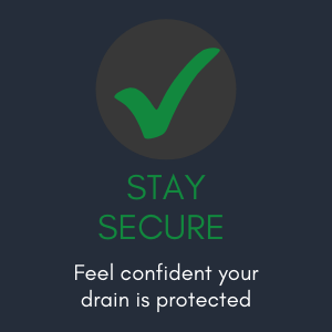 Stay Secure. Feel confident your drain is protected
