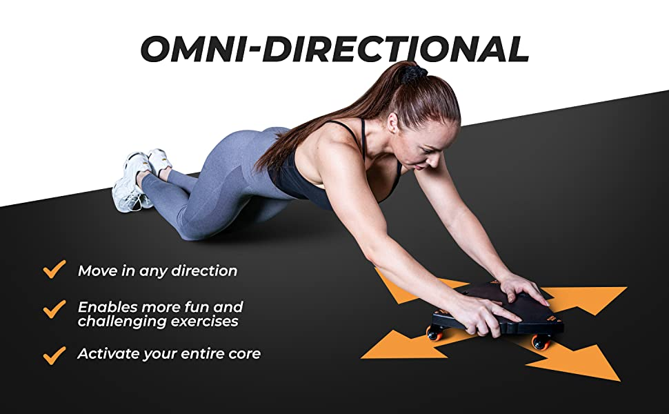 Omni Directional Wheels mean more movement options and a full core workout