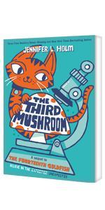 The Third Mushroom, A sequel to The Fourteenth Goldfish, by Jennifer L. Holm
