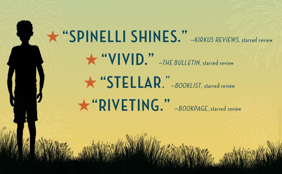 Starred reviews. Spinelli shines; -Kirkus Reviews, Vivid; --The Bulletin, Stellar; --Booklist