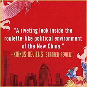'A riveting look inside the roulette-like political environment of the New China' - Kirkus Reviews