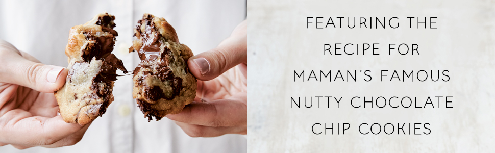 Featuring the recipe for maman's famous Nutty Chocolate Chip Cookies