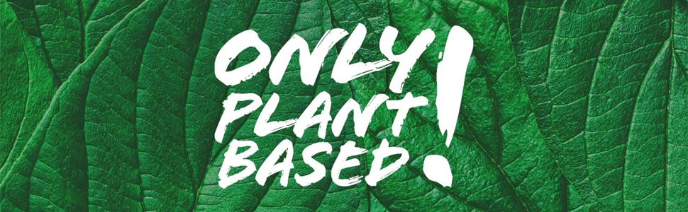 Only Plant Based!