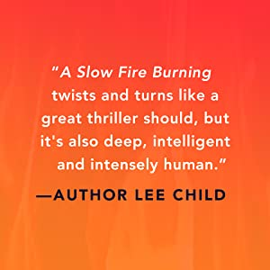 A Slow Fire Burning twists and turns like a great thriller should - Author Lee Child