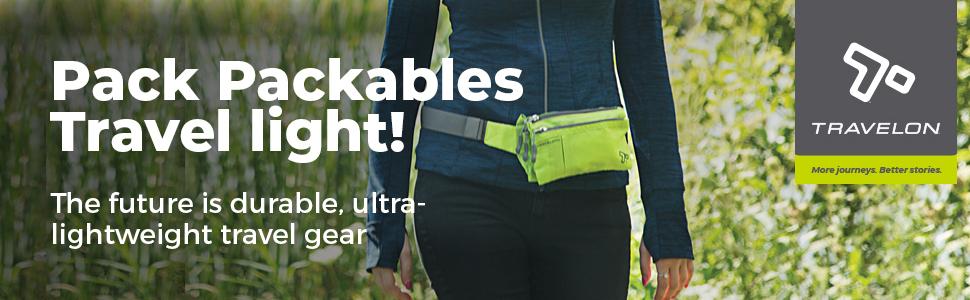 Pack Packables, Travel Light! The future is durable, ultra-lightweight travel gear