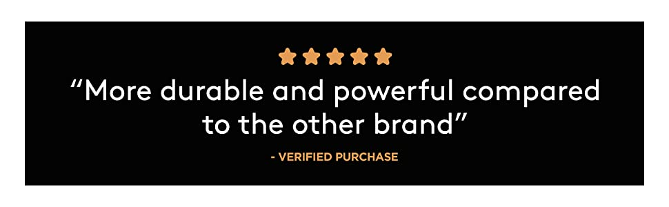 """""""More durable and powerful compared to the other brand"""" - VERIFIED PURCHASE"""