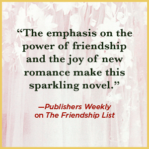 """""""The power of friendship and the joy of new romance make this sparkling novel."""" —Publishers Weekly"""