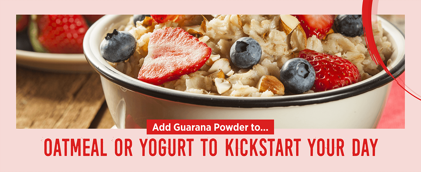 Add Guarana Powder to oatmeal or yogurt to kickstart your day