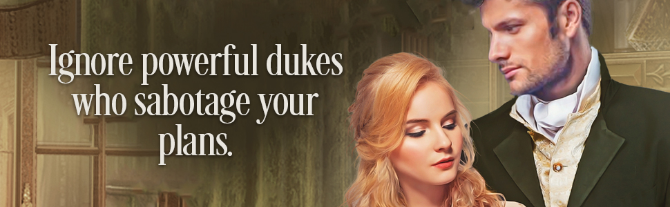 Ignore powerful dukes who sabotage your plans.